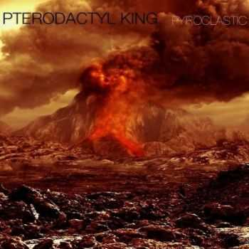 Pterodactyl King - Pyroclastic (2013)