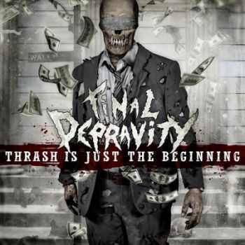 Final Depravity - Thrash Is Just The Beginning (2013)