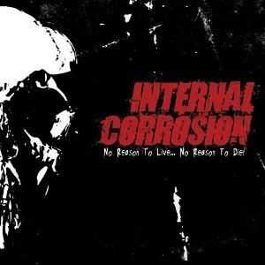 Internal Corrosion - No Reason To Live...No Reason To Die! (2009)