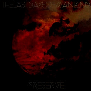 The Last Days Of Mankind - Preserve [ep] (2013)