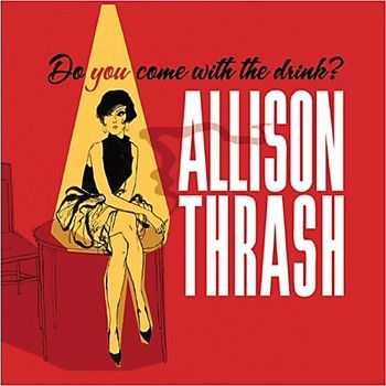Allison Thrash - Do You Come With The Drink (2013)