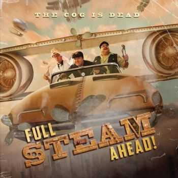 The Cog Is Dead - Full Steam Ahead! (2013)