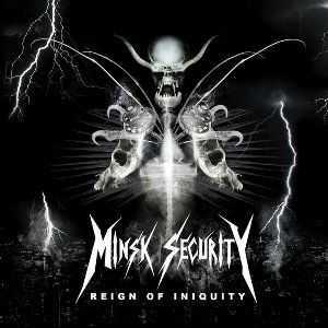 Minsk Security - Reign Of Iniquity (2011)