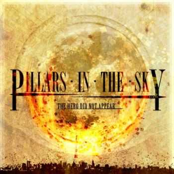 Pillars In The Sky - The Hero Did Not Appear (2013)