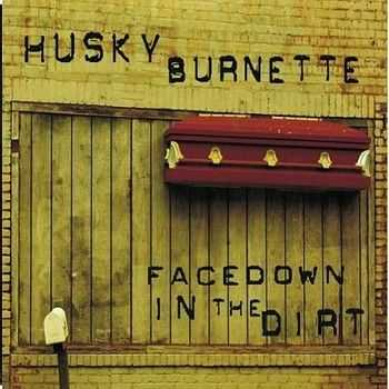 Husky Burnette - Facedown In The Dirt 2011