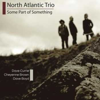 North Atlantic Trio - Some Part of Something (2013)