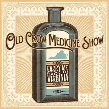 Old Crow Medicine Show - Carry Me Back To Virginia (2013)