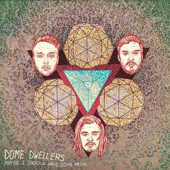 Dome Dwellers - Maybe I Should Have Some Pride (2013)