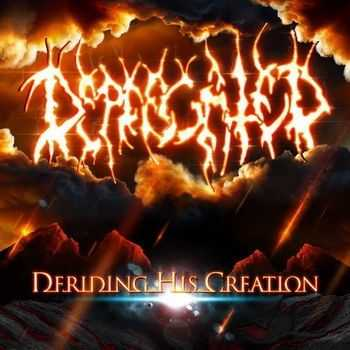 Deprecated - Deriding His Creation [EP] (Reissue) (2013)