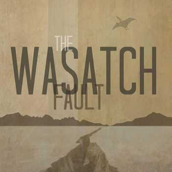 The Wasatch Fault - The Wasatch Fault (2013)
