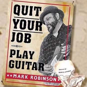 Mark Robinson - Quit Your Job Play Guitar 2010