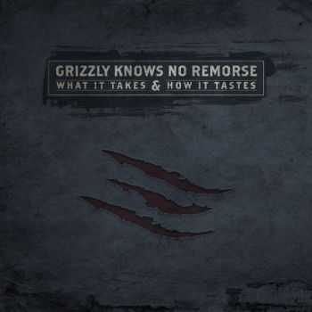 Grizzly Knows No Remorse - What It Takes And How It Tastes (Single) (2013)