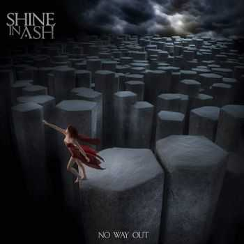 Shine In Ash - No Way Out (2013)