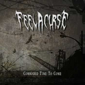 Feel A Curse - Corroded Time To Come (EP) (2013)