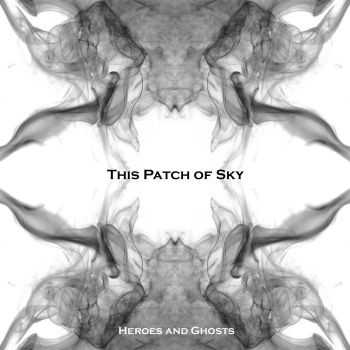 This Patch Of Sky - Heroes And Ghosts (2013)