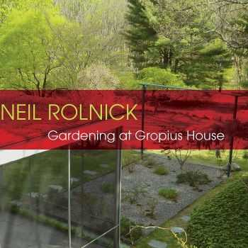 Neil Rolnick - Gardening at Gropius House (2013) HQ