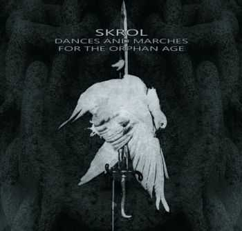 Skrol - Dances And Marches For The Orphan Age (1999)