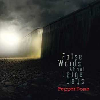 Pepperdome - False Words About Large Days (2013)