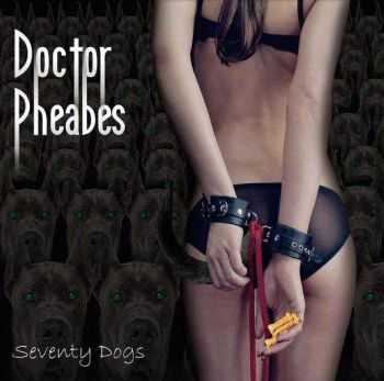Doctor Pheabes - Seventy Dogs (2013)