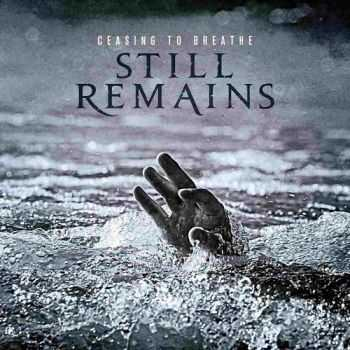 Still Remains - Ceasing To Breathe (2013)