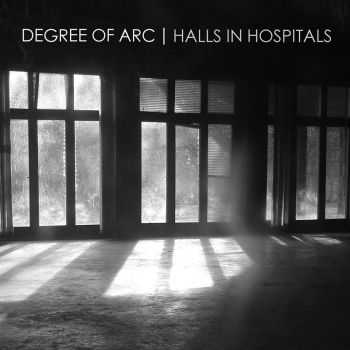 Degree Of Arc - Halls In Hospitals (2013)