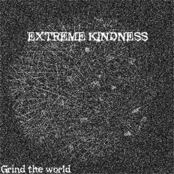 Extreme Kindness - Grind The World (EP) (2013)