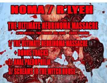 R'lyeh & NOMA - The Ultimate Neurinoma Massacre (Split) (2013)