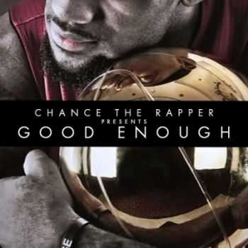 Chance The Rapper - Good Enough 2013)