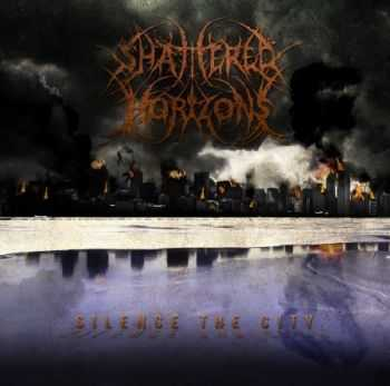 Shattered Horizons - Silence The City (EP) (2013)