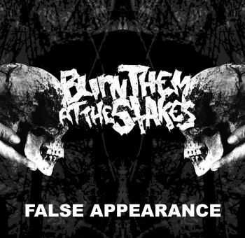 Burn Them at the Stakes - False Appearance (2013)