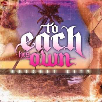 To Each His Own - Ratchet City (EP) (2013)