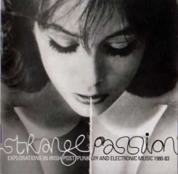 VA - Strange Passion: Explorations In Irish Post Punk DIY And Electronic Music 1980-1983 (2012)