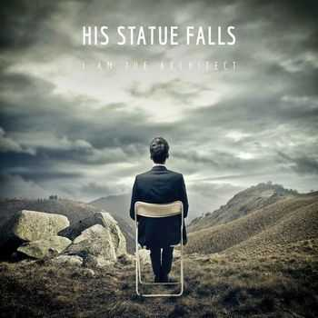 His Statue Falls - I Am The Architect [EP] (2013)