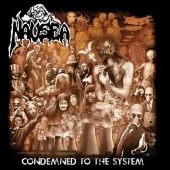Nausea - Condemned To The System (2014)