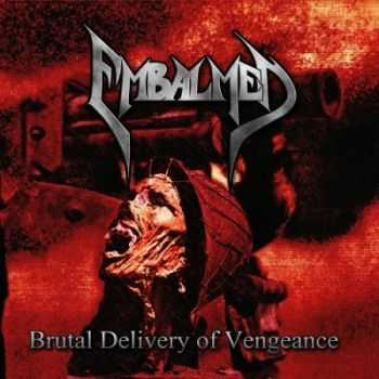 Embalmed - Brutal Delivery Of Vengeance (2014)
