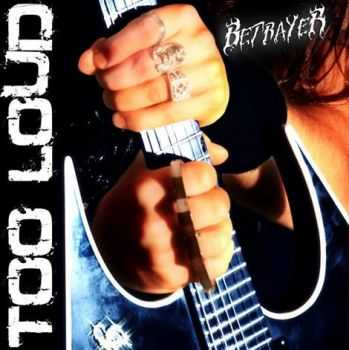 Betrayer - Too Loud (2013)