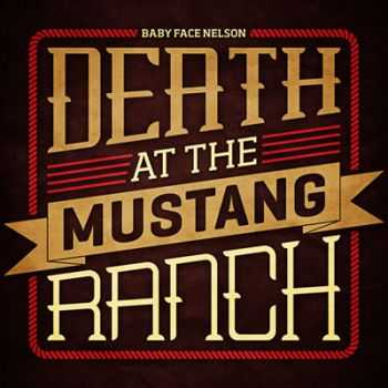 Baby Face Nelson - Death at the Mustang Ranch (2013)