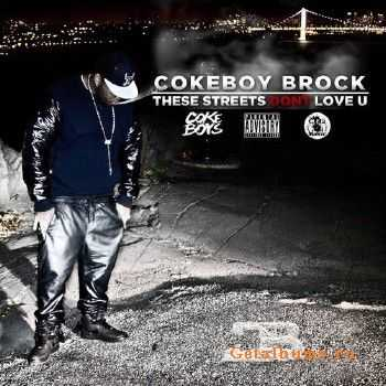 Cokeboy Brock - These Streets Don't Love U (2014)