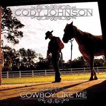 Cody Johnson - Cowboy Like Me 2014