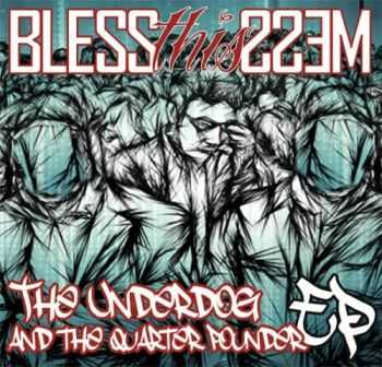 Bless This Mess -  The Underdog And The Quarter Pounder (EP) (2013)