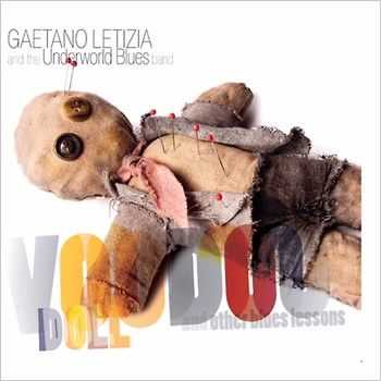 Gaetano Letizia & The Underworld Blues Band - Voodoo Doll And Other Blues Lessons 2013