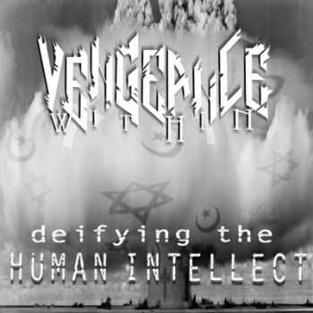 Vengeance Within - Deifying The Human Intellect (2013)