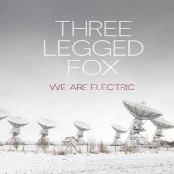 Three Legged Fox - We Are Electric (2014)