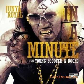Junya Royal – In A Minute (Feat. Young Scooter & Rocko) (2014)