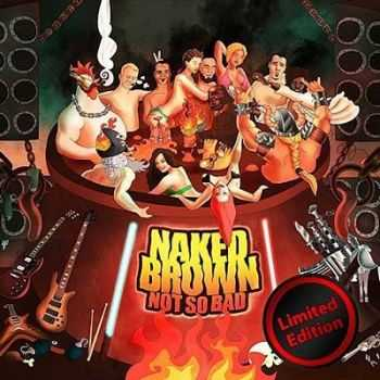Naked Brown - Not so Bad (Limited Edition) 2014 (Lossless + mp3)