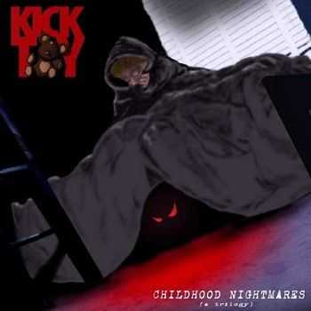 Kick Toy - Childhood Nightmares A Trilogy 2014