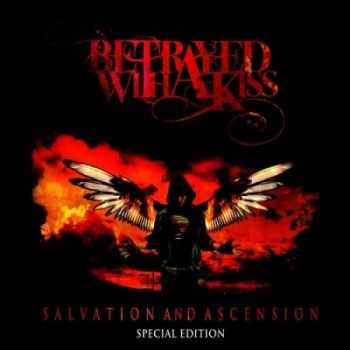 Betrayed With A Kiss - Salvation And Ascension [Special Edition] (2014)