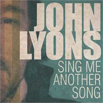 John Lyons - Sing Me Another Song 2013