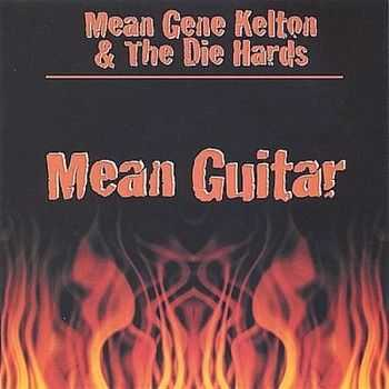 Mean Gene Kelton & The Die Hards - Mean Guitar 2003