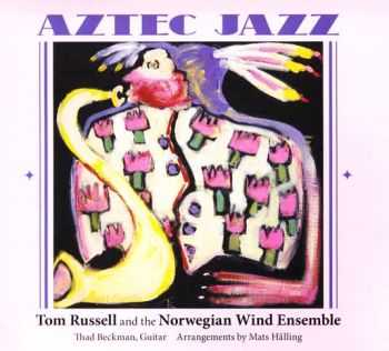 Tom Russell and The Norwegian Wind Ensemble - Aztec Jazz (2013) FLAC